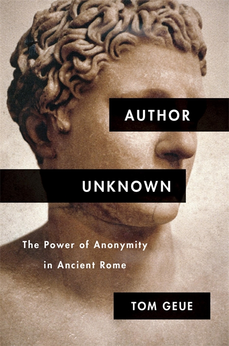 Cover: Author Unknown: The Power of Anonymity in Ancient Rome, from Harvard University Press