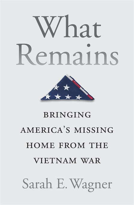 Cover: What Remains: Bringing America's Missing Home from the Vietnam War, from Harvard University Press