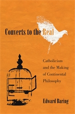 Converts to the Real: Catholicism and the Making of Continental Philosophy Couverture du livre