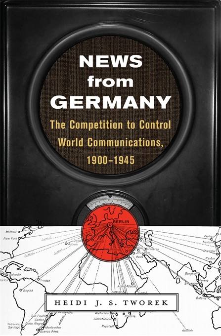 Cover: News from Germany: The Competition to Control World Communications, 1900–1945, from Harvard University Press