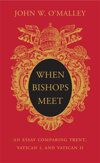 Cover: When Bishops Meet: An Essay Comparing Trent, Vatican I, and Vatican II, from Harvard University Press