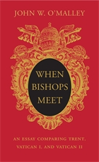 Cover: When Bishops Meet: An Essay Comparing Trent, Vatican I, and Vatican II, by John W. O'Malley, from Harvard University Press