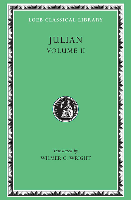 Cover: Julian, Volume II: Orations 6–8. Letters to Themistius, To the Senate and People of Athens, To a Priest. The Caesars. Misopogon, from Harvard University Press