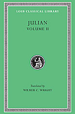 Cover: Julian, Volume II: Orations 6–8. Letters to Themistius, To the Senate and People of Athens, To a Priest. The Caesars. Misopogon