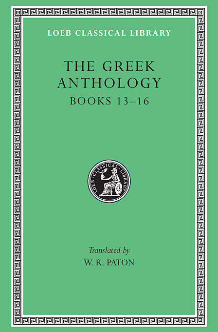 Cover: The Greek Anthology, Volume V: Book 13: Epigrams in Various Metres. Book 14: Arithmetical Problems, Riddles, Oracles. Book 15: Miscellanea. Book 16: Epigrams of the Planudean Anthology Not in the Palatine Manuscript, from Harvard University Press