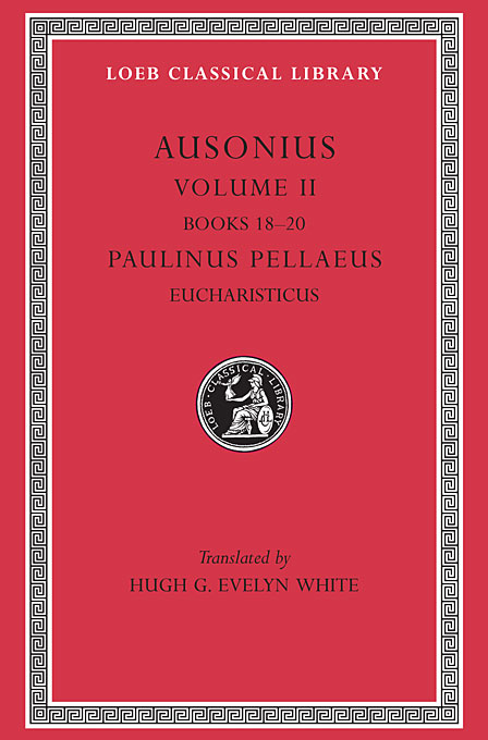 Cover: Ausonius, Volume II: Books 18–20. Paulinus Pellaeus: Eucharisticus, from Harvard University Press