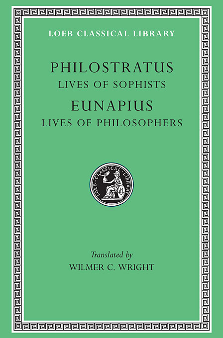 Cover: Lives of the Sophists. Eunapius: Lives of the Philosophers and Sophists, from Harvard University Press