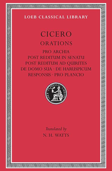 Cover: Pro Archia. Post Reditum in Senatu. Post Reditum ad Quirites. De Domo Sua. De Haruspicum Responsis. Pro Plancio, from Harvard University Press