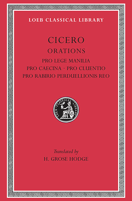 Cover: Pro Lege Manilia. Pro Caecina. Pro Cluentio. Pro Rabirio Perduellionis Reo, from Harvard University Press