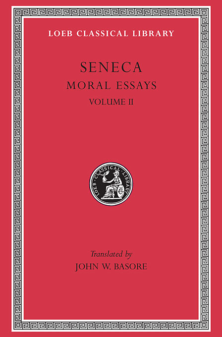 Cover: Moral Essays, Volume II: De Consolatione ad Marciam. De Vita Beata. De Otio. De Tranquillitate Animi. De Brevitate Vitae. De Consolatione ad Polybium. De Consolatione ad Helviam, from Harvard University Press