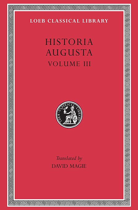Cover: Historia Augusta, Volume III: The Two Valerians. The Two Gallieni. The Thirty Pretenders. The Deified Claudius. The Deified Aurelian. Tacitus. Probus. Firmus, Saturninus, Proculus and Bonosus. Carus, Carinus and Numerian, from Harvard University Press