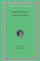 Cover: Minor Works: On Colours. On Things Heard. Physiognomics. On Plants. On Marvellous Things Heard. Mechanical Problems. On Indivisible Lines. The Situations and Names of Winds. On Melissus, Xenophanes, Gorgias