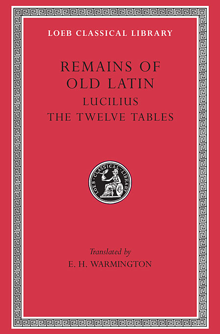 Cover: Remains of Old Latin, Volume III: Lucilius. The Twelve Tables, from Harvard University Press