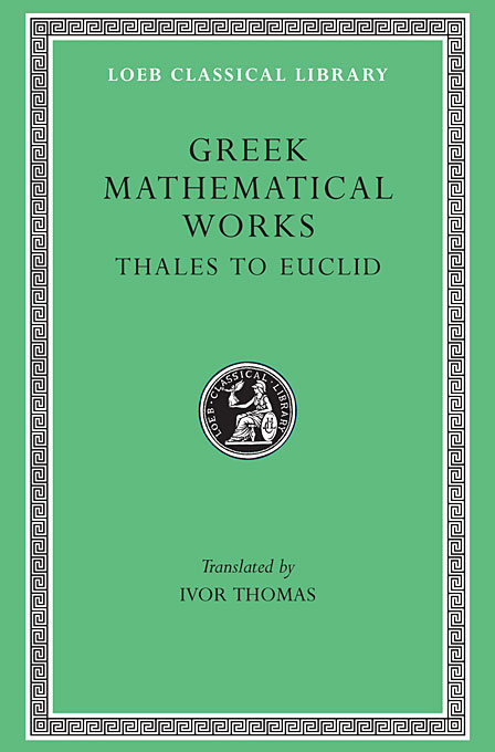 Cover: Greek Mathematical Works, Volume I: Thales to Euclid, from Harvard University Press
