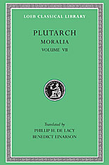 Cover: Moralia, Volume VII: On Love of Wealth. On Compliancy. On Envy and Hate. On Praising Oneself Inoffensively. On the Delays of the Divine Vengeance. On Fate. On the Sign of Socrates. On Exile. Consolation to His Wife