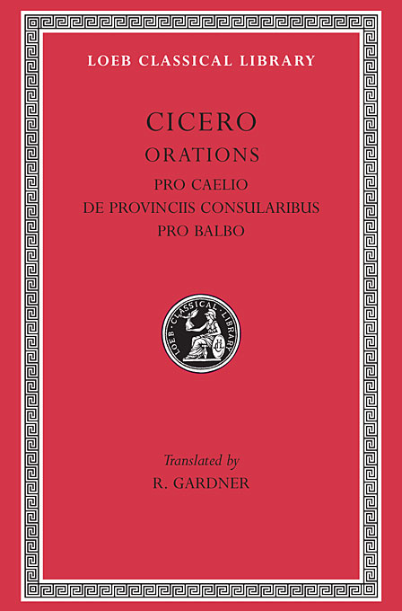 Cover: Pro Caelio. De Provinciis Consularibus. Pro Balbo, from Harvard University Press