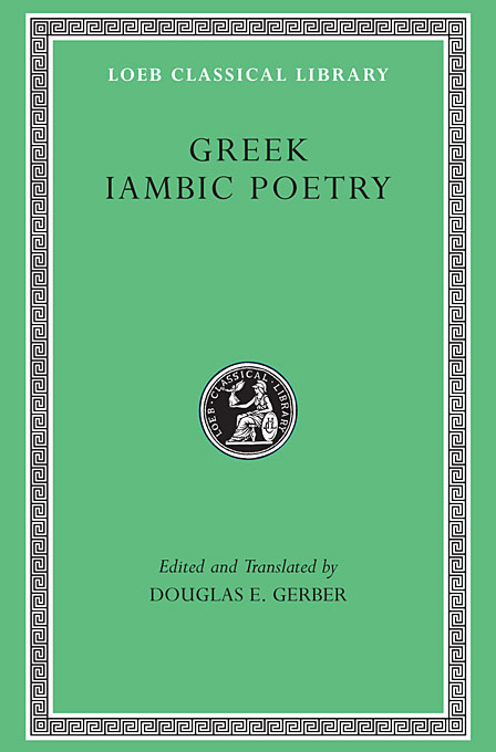 Cover: Greek Iambic Poetry: From the Seventh to the Fifth Centuries BC, edited and translated by Douglas E. Gerber, from Harvard University Press