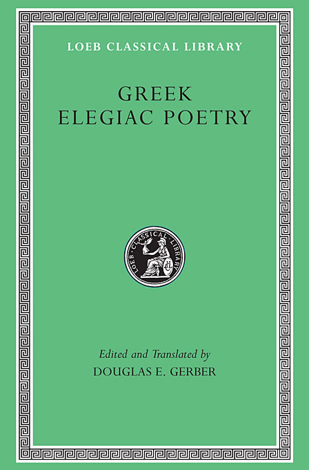 Cover: Greek Elegiac Poetry: From the Seventh to the Fifth Centuries BC, from Harvard University Press