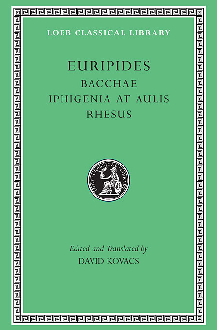 Cover: Bacchae. Iphigenia at Aulis. Rhesus, from Harvard University Press