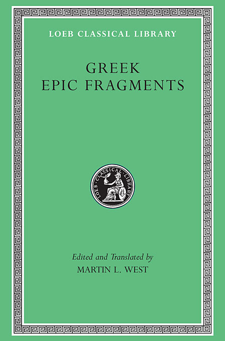 Cover: Greek Epic Fragments: From the Seventh to the Fifth Centuries BC, from Harvard University Press