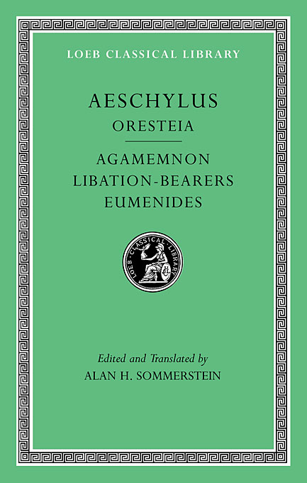 Cover: Oresteia: Agamemnon. Libation-Bearers. Eumenides, from Harvard University Press