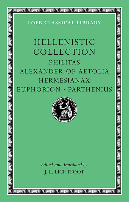 Cover: Hellenistic Collection: Philitas. Alexander of Aetolia. Hermesianax. Euphorion. Parthenius, from Harvard University Press