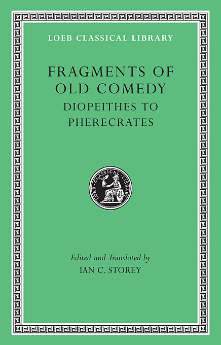 Cover: Fragments of Old Comedy, Volume II: Diopeithes to Pherecrates, from Harvard University Press