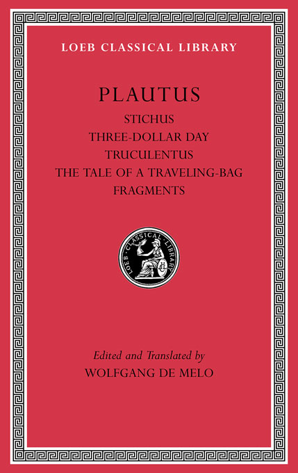Cover: Stichus. Three-Dollar Day. Truculentus. The Tale of a Traveling-Bag. Fragments, from Harvard University Press