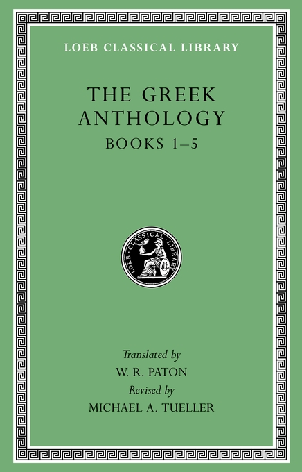 Cover: The Greek Anthology, Volume I: Book 1: Christian Epigrams. Book 2: Description of the Statues in the Gymnasium of Zeuxippus. Book 3: Epigrams in the Temple of Apollonis at Cyzicus. Book 4: Prefaces to the Various Anthologies. Book 5: Erotic Epigrams, from Harvard University Press