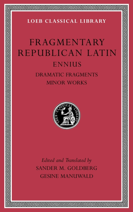 Cover: Fragmentary Republican Latin, Volume II: Ennius, Dramatic Fragments. Minor Works, from Harvard University Press