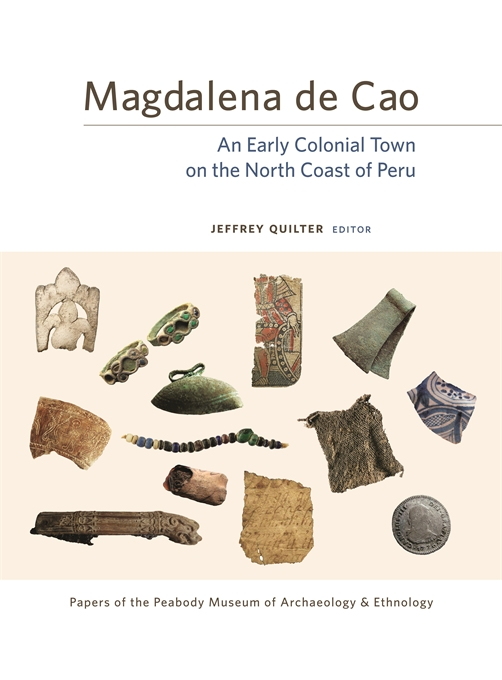 Cover: Magdalena de Cao: An Early Colonial Town on the North Coast of Peru, from Harvard University Press