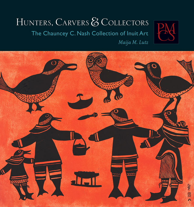 Cover: Hunters, Carvers, and Collectors: The Chauncey C. Nash Collection of Inuit Art, from Harvard University Press