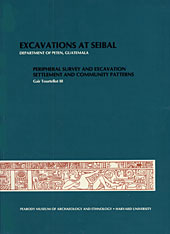 Cover: Excavations at Seibal, Department of Peten, Guatemala, IV: Peripheral Survey and Excavation, Settlement and Community Patterns