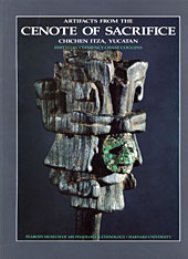 Cover: Artifacts from the Cenote of Sacrifice, Chichen Itza, Yucatan: Textiles, Basketry, Stone, Bone, Shell, Ceramics, Wood, Copal, Rubber, other Organic Materials, and Mammalian Remains