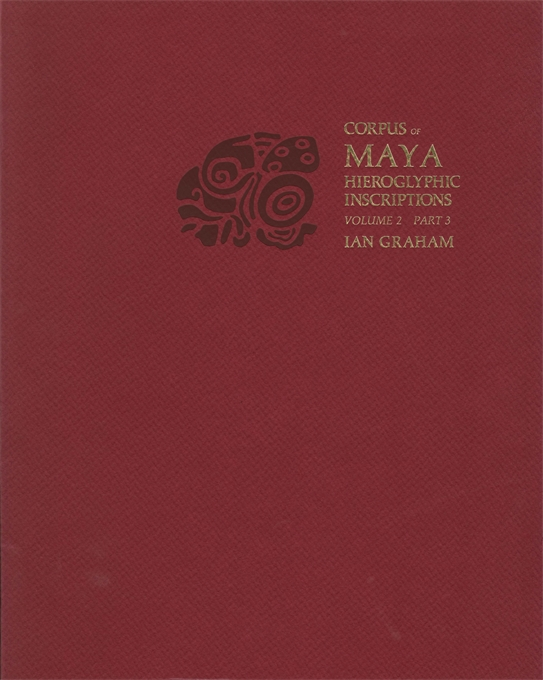 Cover: Corpus of Maya Hieroglyphic Inscriptions, Volume 2: Part 3: Ixkun, Ucanal, Ixtutz, Naranjo, from Harvard University Press