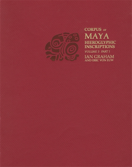 Cover: Corpus of Maya Hieroglyphic Inscriptions, Volume 3: Part 1: Yaxchilan, from Harvard University Press