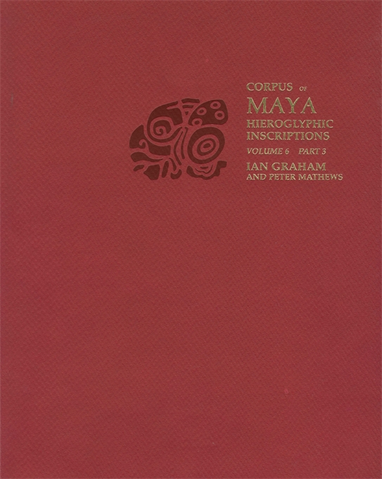 Cover: Corpus of Maya Hieroglyphic Inscriptions, Volume 6: Part 3: Tonina, from Harvard University Press