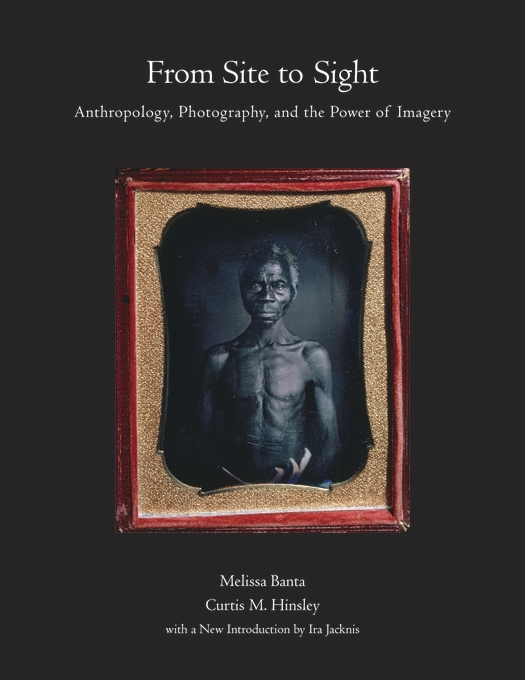 Cover: From Site to Sight: Anthropology, Photography, and the Power of Imagery, Thirtieth Anniversary Edition, from Harvard University Press