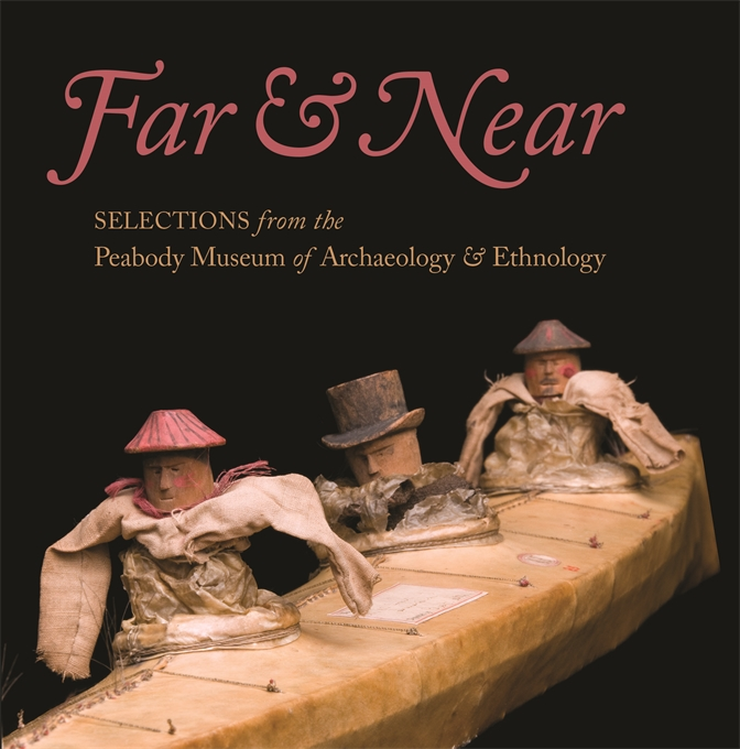 Cover: Far & Near: Selections from the Peabody Museum of Archaeology & Ethnology, from Harvard University Press
