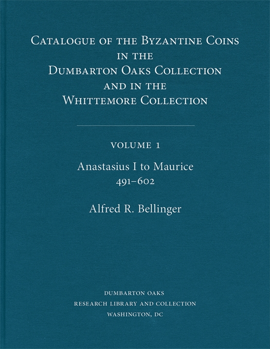 Cover: Catalogue of the Byzantine Coins in the Dumbarton Oaks Collection and in the Whittemore Collection, 1: Anastasius I to Maurice, 491–602, from Harvard University Press