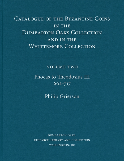 Cover: Catalogue of the Byzantine Coins in the Dumbarton Oaks Collection and in the Whittemore Collection, 2: Phocas to Theodosius III, 602–717, from Harvard University Press