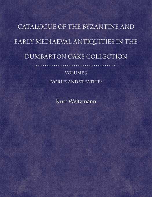 Cover: Catalogue of the Byzantine and Early Mediaeval Antiquities in the Dumbarton Oaks Collection, 3: Ivories and Steatites, from Harvard University Press