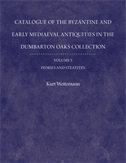 Cover: Catalogue of the Byzantine and Early Mediaeval Antiquities in the Dumbarton Oaks Collection, 3: Ivories and Steatites in HARDCOVER