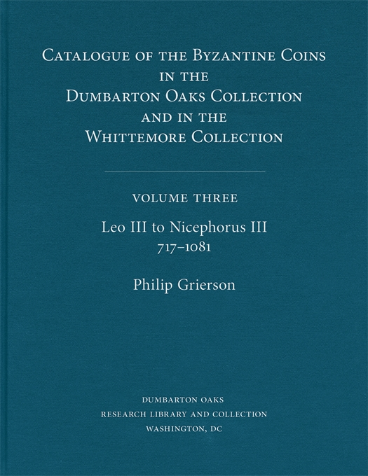 Cover: Catalogue of the Byzantine Coins in the Dumbarton Oaks Collection and in the Whittemore Collection, 3: Leo III to Nicephorus III, 717–1081, from Harvard University Press