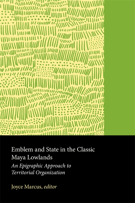 Cover: Emblem and State in the Classic Maya Lowlands: An Epigraphic Approach to Territorial Organization, from Harvard University Press