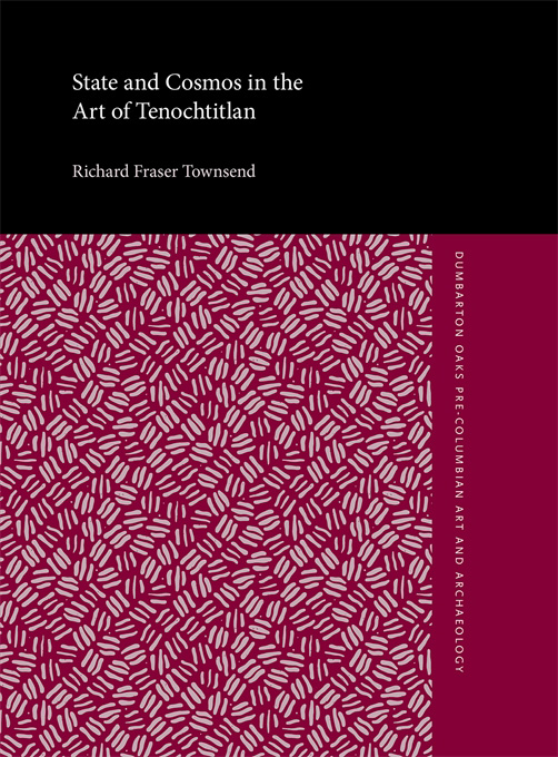Cover: State and Cosmos in the Art of Tenochtitlan, from Harvard University Press
