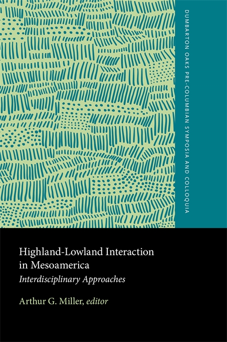 Cover: Highland–Lowland Interaction in Mesoamerica: Interdisciplinary Approaches, from Harvard University Press