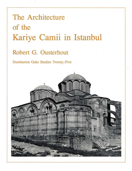 Cover: The Architecture of the Kariye Camii in Istanbul, from Harvard University Press