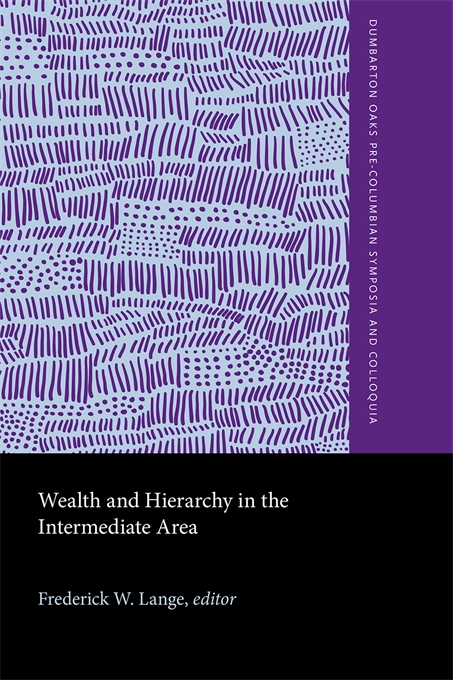 Cover: Wealth and Hierarchy in the Intermediate Area, from Harvard University Press