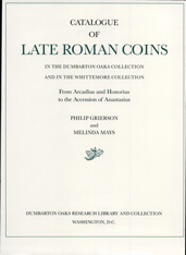 Cover: Catalogue of Late Roman Coins in the Dumbarton Oaks Collection and in the Whittemore Collection: From Arcadius and Honorius to the Accession of Anastasius in HARDCOVER